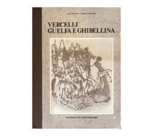 Vercelli Guelfa e Ghibellina – Giorgio Tacchini editore